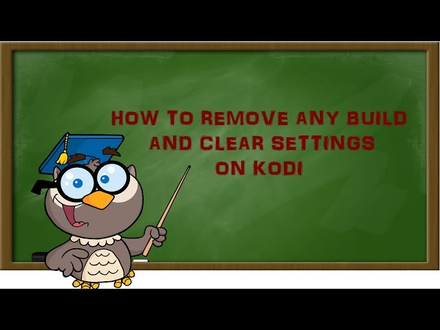 Kodi Lessons- How to Remove any Build and Clear Settings