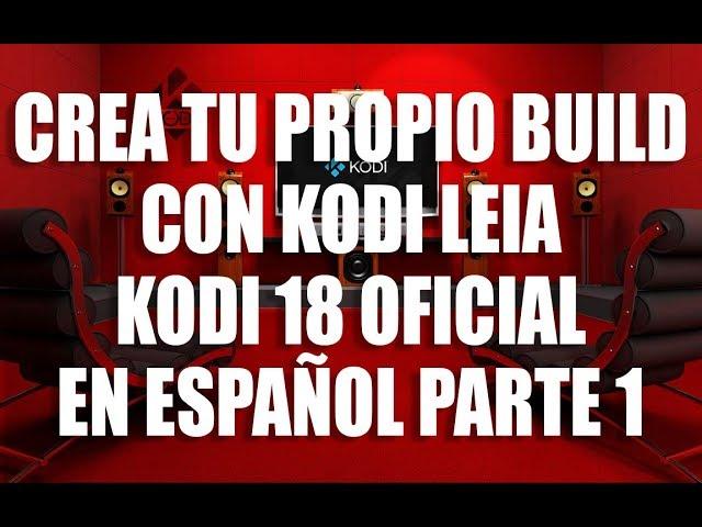 CREA TU PROPIO BUILD EN KODI LEIA KODI 18 OFICIAL PARTE #1