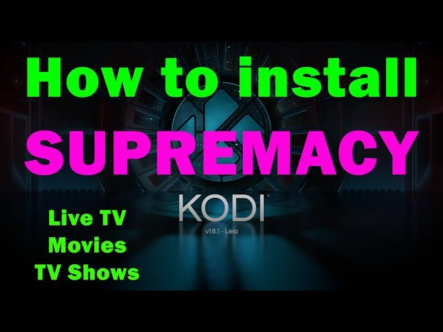 How to install SUPREMACY KODI ADDON 2019 LIVE IPTV MOVIES