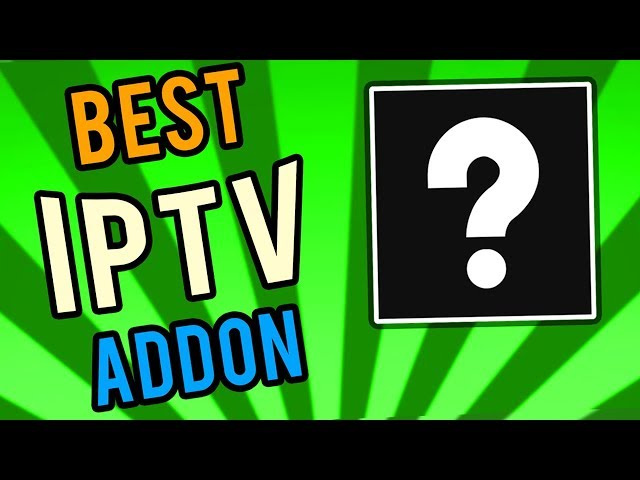 BEST IPTV ADDON FOR KODI 18 // JUNE 2019