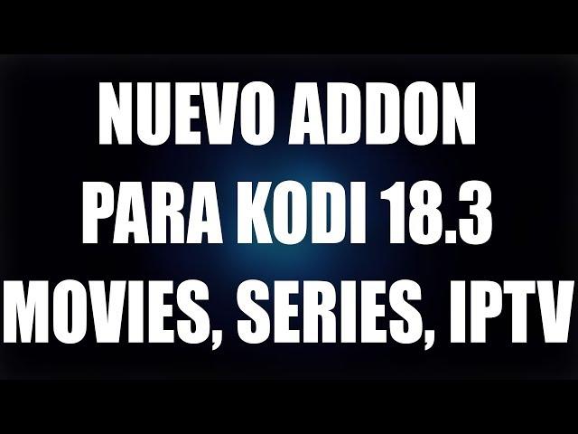 NUEVO ADDON PARA KODI 18.3 CON MOVIES, SERIES, IPTV