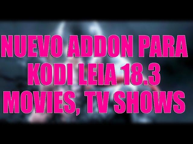 NUEVO ADDON PARA KODI 18.3 MOVIES TV SHOWS LATINO KODI