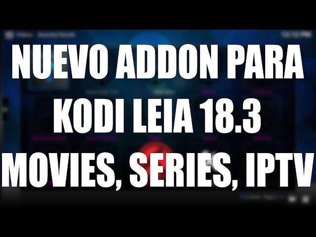 NUEVO ADDON PARA KODI LEIA 18.3 MOVIES, SERIES, IPTV