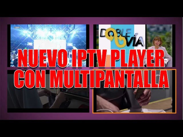 NUEVO IPTV PLAYER CON MULTIPANTALLA (Video patrocinado por