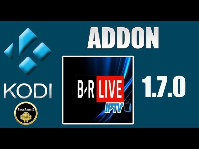 ADDON BR LIVE IPTV ATUALIZADO