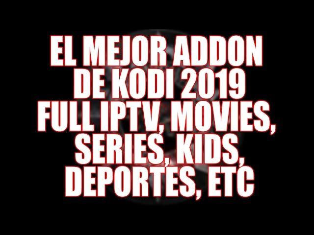 EL MEJOR ADDON DE KODI 2019 CON FULL IPTV, MOVIES, SERIES,