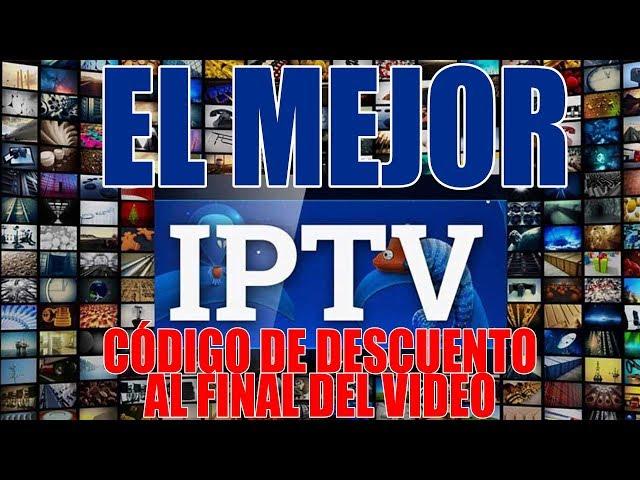 EL MEJOR IPTV – CÓDIGO DE DESCUENTO AL FINAL DEL VIDEO