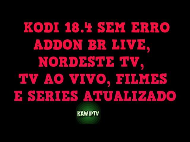 KODI 18.4 – ADDON BR LIVE  ATUALIZADO – KODI SEM ERRO