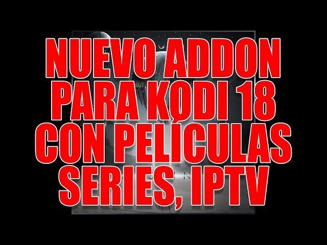 NUEVO ADDON 2019 PARA KODI 18 CON PELÍCULAS, SERIES, IPTV