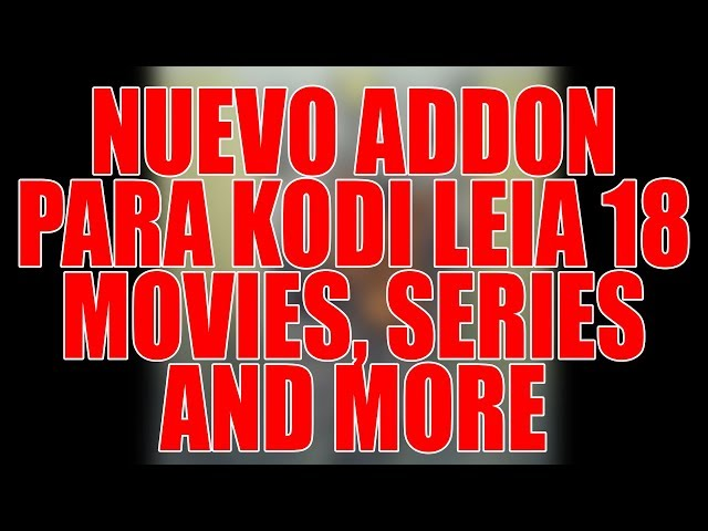 NUEVO ADDON PARA KODI LEIA 18 MOVIES, SERIES AND MORE