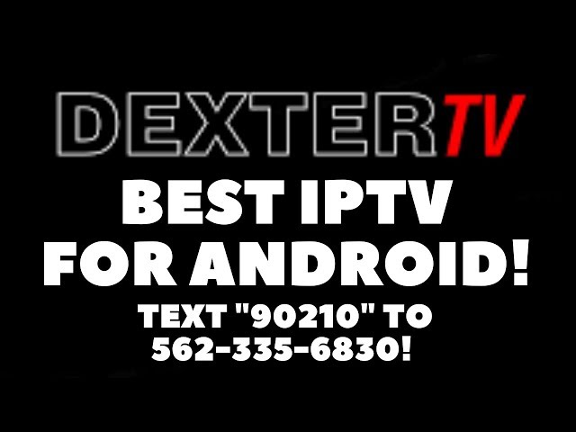 DEXTER IPTV IS THE BEST IPTV FOR ANDROID!