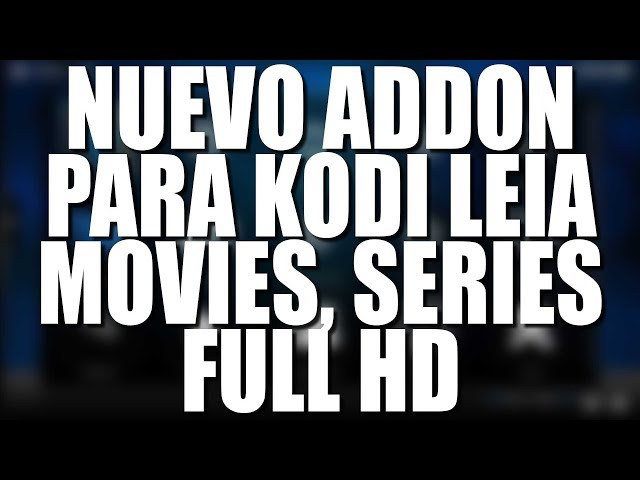 NUEVO ADDON PARA KODI LEIA MOVIES, SERIES FULL HD – LATINO
