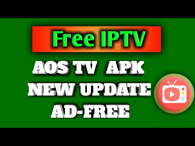 FREE IPTV – AOS TV NEW UPDATE AD FREE